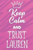 Keep Calm And Trust Lauren: Funny Loving Friendship Appreciation Journal and Notebook for Friends Family Coworkers. Lined Paper Note Book.