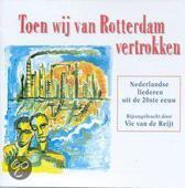 Toen Wij Van Rotterdam Vertrokken: Nederlandse Liederen Uit De 20ste Eeuw
