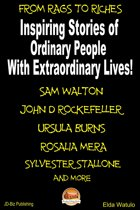From Rags to Riches: Inspiring Stories of Ordinary People with Extraordinary Lives!