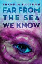 Far from the Sea We Know