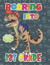 Roaring Into 1st Grade Draw And Write Grades K-3: Dinosaur Primary Story Journal: Dotted Midline and Picture Space Practice Writing Letters Compositio