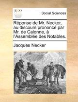 Rponse de Mr. Necker, Au Discours Prononc Par Mr. de Calonne, L'Assemble Des Notables.