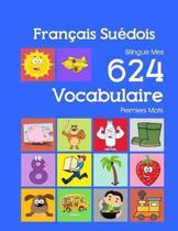 Fran�ais Su�dois Bilingue Mes 624 Vocabulaire Premiers Mots: Francais Suedois imagier essentiel dictionnaire ( French Swedish flashcards )