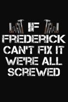 If Frederick Can't Fix It We're All Screwed: Personalized Handyman Journal - Gift Notebook