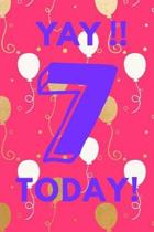 Yay!! 7 Today!