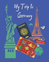 My Trip to Germany: A travel planner, logbook and journal with lots of different layouts to help keep your trip organized and create a gre
