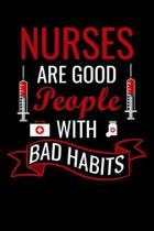 Nurse are good people with bad habits: Best Nurse inspirationl gift for nurseeing student Blank line journal school size notebook for nursing student