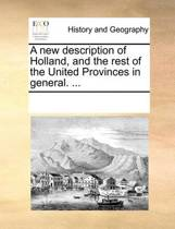 A New Description of Holland, and the Rest of the United Provinces in General. ...