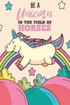 Be A Unicorn In The Field Of Horses