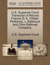 U.S. Supreme Court Transcript of Record Francis G. A. O'Neill, Petitioner, V. Baltimore and Ohio Railroad Company.