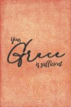 Your Grace Is Sufficient: Beautiful Christian Notebook with Unique Inspirational Interior 6'' x 9'' 120 pages
