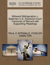 Midwest Refrigeration V. Bateman U.S. Supreme Court Transcript of Record with Supporting Pleadings