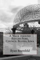 A Walk Around Bayliss Park, Council Bluffs, Iowa