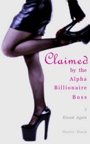 Claimed by the Alpha Billionaire Boss 2: Kissed Again
