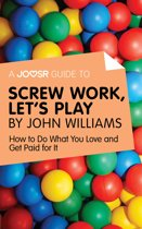 A Joosr Guide to... Screw Work, Let's Play by John Williams: How to Do What You Love and Get Paid for It