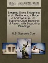 Stepping Stone Enterprises Et Al., Petitioners, V. Robert J. Andrews Et Al. U.S. Supreme Court Transcript of Record with Supporting Pleadings