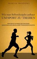 Wie man Selbstdisziplin aufbaut um Sport zu treiben
