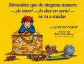 Alexander, Que de Ninguna Manera-Le Oyen?-!Lo Dice en Serio!-se va a mudar