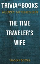 Boekomslag van 'The Time Traveler's Wife by Audrey Niffenegger (Trivia-On-Books)'