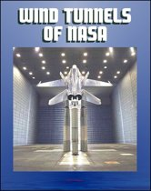 Wind Tunnels of NASA: History of Their Contribution to Flight Science from the Wright Brothers to the Shuttle, Current NASA Facilities for Aircraft and Spacecraft Tests