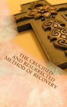 The Crucified and Resurrected Method of Recovery