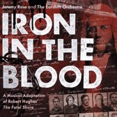 "Iron in the Blood: A Musical Adaptation of Robert Hughes' ""The Fatal Shore"""