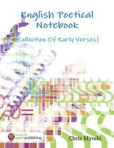 English Poetical Notebook - (Collection Of Early Verses)