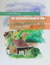The Enchanted Island of Yew: Large Print