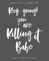 Keep Going You Are Killing It Babe - January 2020 to December 2020 - Weekly + Monthly Planner: Calendar Scheduler + Agenda Organizer with Inspirationa