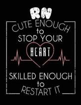 RN Cute Enough to Stop Your Heart Skilled Enough to Restart It