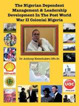 The Nigerian Dependent Management & Leadership Development In The Post World War II Colonial Nigeria