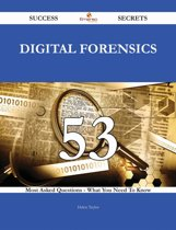 Digital Forensics 53 Success Secrets - 53 Most Asked Questions On Digital Forensics - What You Need To Know