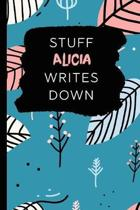 Stuff Alicia Writes Down: Personalized Teal Journal / Notebook (6 x 9 inch) with 110 wide ruled pages inside.