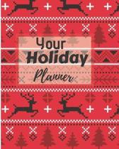 your holiday planner: Flexible easy wipe-clean matte cover perfectly sized 8X10 inches, 100 pages with beautiful layouts with inspirational