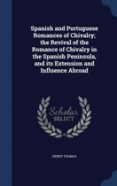 Spanish and Portuguese Romances of Chivalry; The Revival of the Romance of Chivalry in the Spanish Peninsula, and Its Extension and Influence Abroad