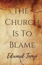 The Church Is to Blame