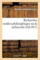 Recherches M�dico-Philosophiques Sur La M�lancolie