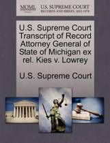 U.S. Supreme Court Transcript of Record Attorney General of State of Michigan Ex Rel. Kies V. Lowrey