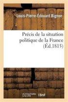 Pr�cis de la Situation Politique de la France Depuis Le Mois de Mars 1814 Jusqu'au Mois de Juin 1815