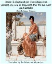 Ethica: In Meetkundigen Trant Uiteengezet, Vertaald, Ingeleid en Toegelicht Door Jhr. Dr. Nico Van Suchtelen