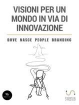 Visioni per un mondo in via di innovazione - Dove nasce People Branding