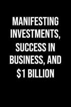 Manifesting Investments Success In Business And 1 Billion: A soft cover blank lined journal to jot down ideas, memories, goals, and anything else that