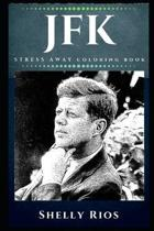 JFK Stress Away Coloring Book: An Adult Coloring Book Based on The Life of JFK.