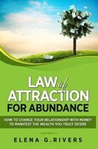 Law of Attraction for Abundance: How to Change Your Relationship with Money to Manifest the Wealth You Truly Desire