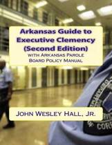 Arkansas Guide to Executive Clemency (2D Ed.)