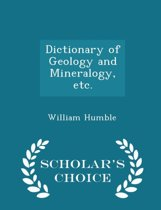 Dictionary of Geology and Mineralogy, Etc. - Scholar's Choice Edition