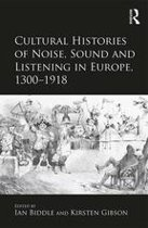 Cultural Histories of Noise, Sound and Listening in Europe, 1300–1918