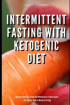 Intermittent Fasting With Ketogenic Diet Beginners Guide To IF & Keto Diet With Desserts & Sweet Snacks + Dry Fasting
