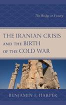 The Iranian Crisis and the Birth of the Cold War