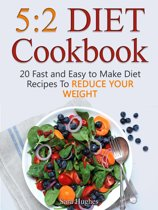 5:2 Diet Cookbook: 20 Fast and Easy to Make Diet Recipes To Reduce Your Weight